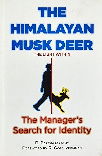 The Himalayan Musk Deer: The Light Within; The Manager`s Search for Identity: Ram Parthasarathy
