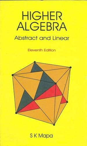 Higher Algebra: Abstract and Linear: Mapa, Sadhan Kumar