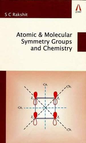 Atomic & Molecular Symmetry Groups and Chemistry: S C Rakshit