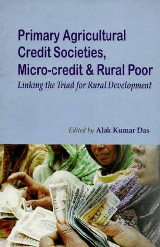 Primary Agricultural Credit Societies, MicroCredit and Rural: Alak Kumar Das