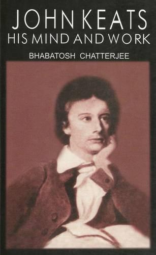 John Keats His Mind and Work: Bhabatosh Chatterjee
