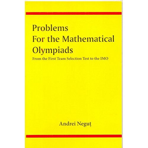 Problems for the Mathematical Olympiads: From the: Andrei Negut