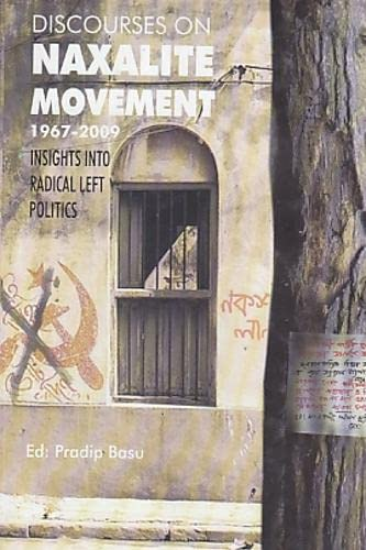 Discourses On Naxalite Movement 1967-2009 : Insights Into Radical Left Politics