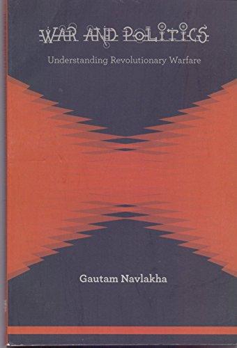 War & Politics Understanding Revolutionary Warfare: Gautam Navlakha