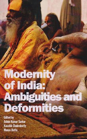 Modernity of India: Ambiguities & Deformities¿: Ashim Kumar Sarkar,