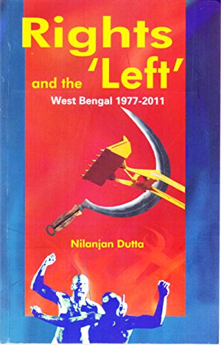 9789380677767: Rights and the Left : West Bengal 1977-2011