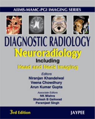 Diagnostic Radiology: Neuroradiology Including Head and Neck Imaging (Third Edition): Arun Kumar ...