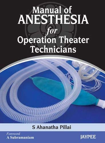 Manual of Anesthesia for Operation Theater Technicians: Pillai S. Ahanatha