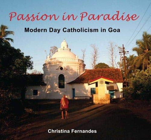 9789380739465: Passion in Paradise: Modern Day Catholicism in Goa