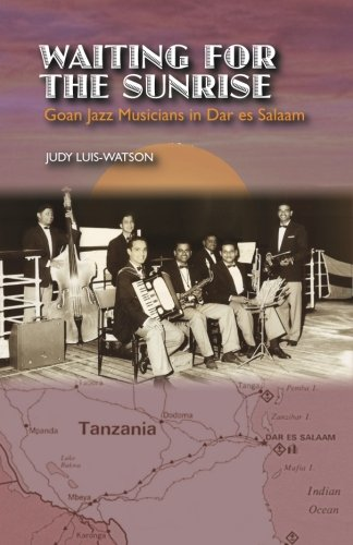 9789380739977: Waiting for the Sunrise: Goan Jazz Musicians in Dar es Salaam [Color Edition]