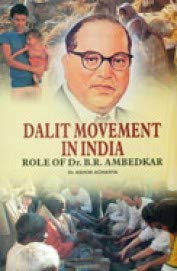 DALIT MOVEMENT IN INDIA ROLE OF DR.B.R.AMBEDKAR: DR.ASHOK ACHARYA