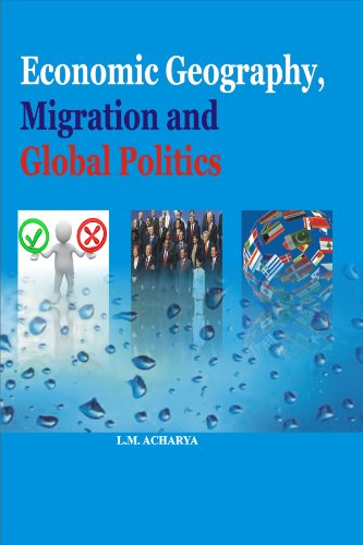 Economic Geography, Migration and Global Politics: L.M.Acharya