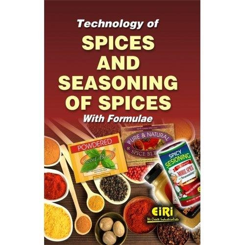 Technology of Spices and Seasoning of Spices With Formulae: Himadri Panda