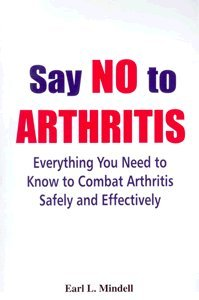 Say No to Arthritis: Everything You Need to Know to Combat Arthritis Safety and Effectively: Earl L...