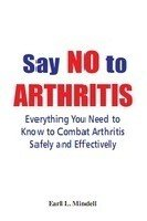 Say No to Arthritis (9380828225) by Earl L. Mindell