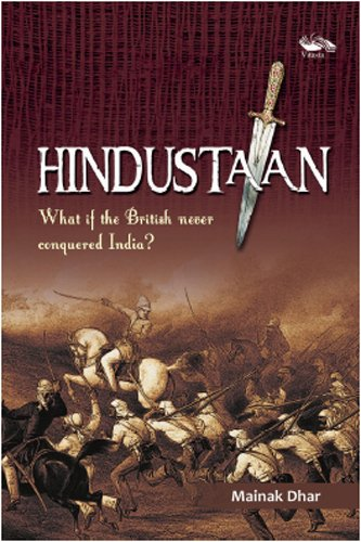 9789380828473: Hindustaan: What If the British Never Conquered India?