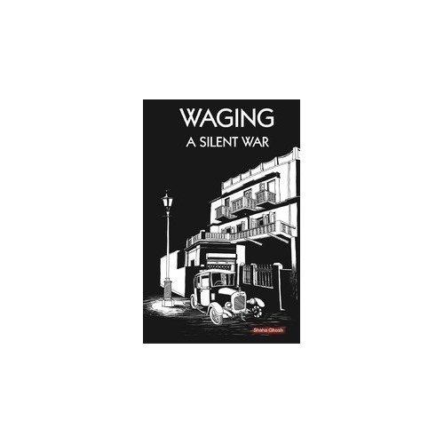 Waging: A Silent War: Shanta Ghosh