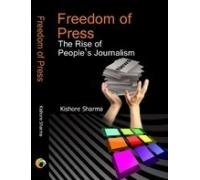 Freedom of Press : The Rise of: Kishore Sharma