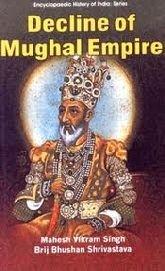Decline of Mughal Empire: Mahesh Vikram Singh