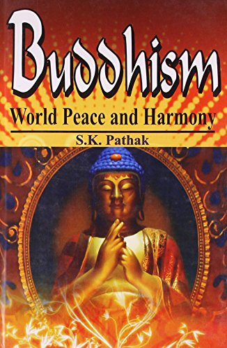 Buddhism: World Peace and Harmony: S. K. Pathak