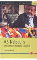 V.S.Naipauls Dilemma of Diasporic Existence: Sumita Ashri