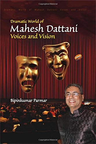 Dramatic World of Mahesh Dattani: Voices and Vision: Bipinkumar Parmar
