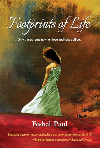 Footprints of Life: Only Traces Remain, when Love and Hate Collide: Bishal Paul
