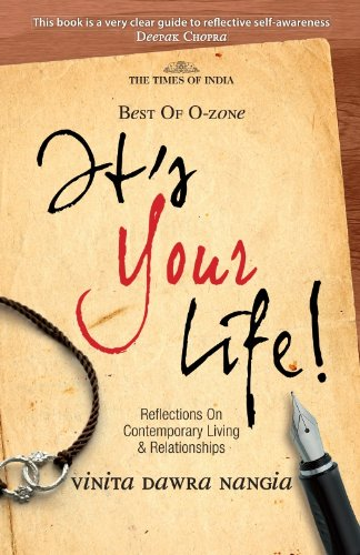 It's Your Life: Reflections on Contemporary Living and Relationships: Vinita Dawra Nangia