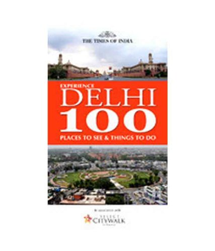 Experience Delhi 100 Places To See and Things To Do: Times Group Books