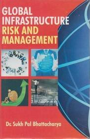Global Infrastructure Risk and Management: Bhattacharya, S P