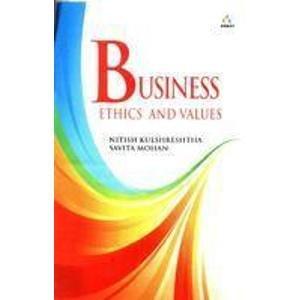 Business Ethics and Values: Nitish Kulshreshtha,Savita Mohan