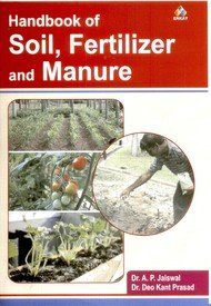 Handbook of Soil, Fertilizer and Manure: A.P. Jaiswal,Deo Kant Prasad