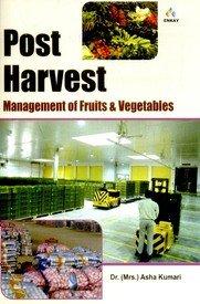 Post Harvest: Management of Fruits & Vegetables: Asha Kumari