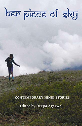 Her Piece of Sky: Contemporary of Hindi Stories: Deepa Agarwal