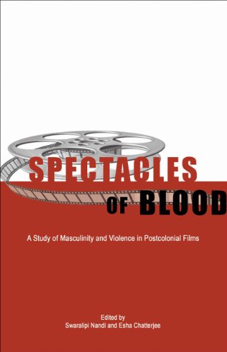 Spectacles of Blood: A Study of Masculinity and Violence in Postcolonial Films: Swaralipi Nandi & ...