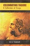 Celebrating Tagore : A Collection of Essays: M.N. Thakur