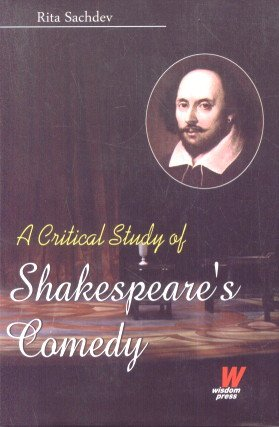 A Critical Study of Shakespeare?s Comedy: Rita Sachdev