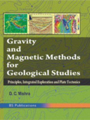 Gravity and Magnetic Methods for Geological Studies : Principles Integrated Exploration and Plate ...