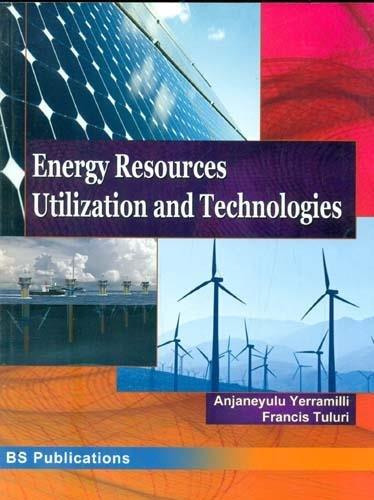 Energy Resources Utilization and Technologies: Anjaneyulu Yerramilli Francis Tuluri