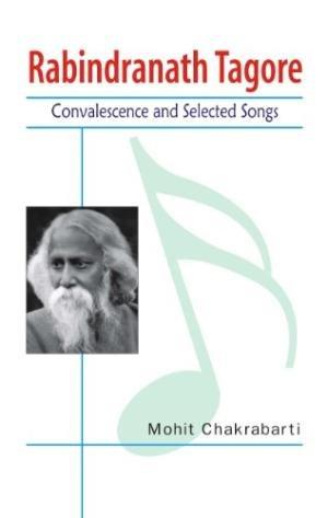 Rabindranath Tagore: Selected Songs on Beauty: Mohit Chakrabarti