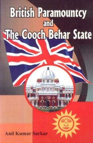 British Paramountcy and the Cooch Behar State: Sarkar, Anil Kumar