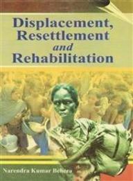 Displacement Resettlement and Rehabilitation: Narendra Kumar Behera