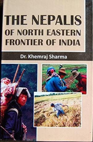 Nepalis of North Eastern Frontier of India: Khemraj Sharma