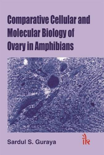 Comparative Cellular and Molecular Biology in Ovary in Amphibians: Sardul S Guraya