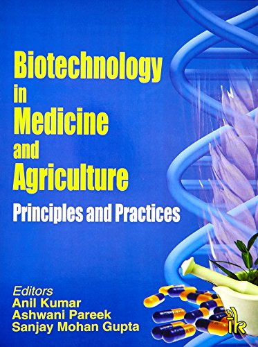 Biotechnology in Medicine and Agriculture : Principles: edited by Anil