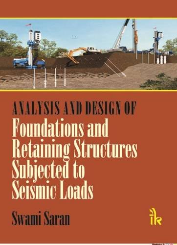 Analysis and Design of: Foundations and Retaining Structures Subjected to Seismic Loads: Swami ...