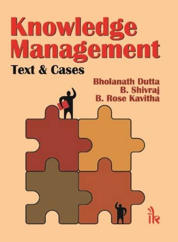 Knowledge Management: Text & Cases: Bholanath Dutta, B.