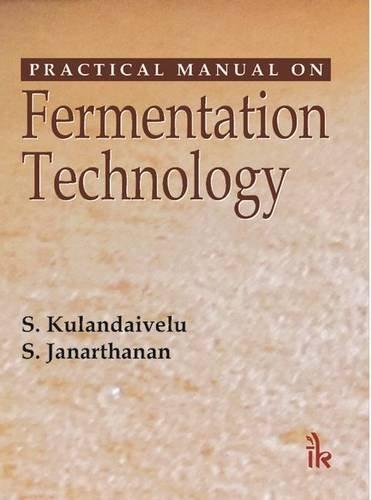 Practical Manual On Fermentation Technology: Kulandaivel S.