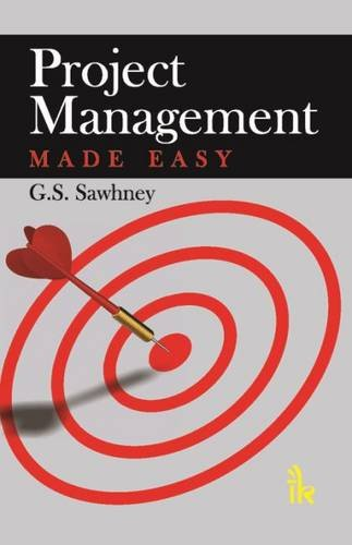 Project Management Made Easy: G.S. Sawhney