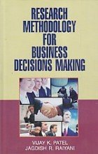 Research Methodology For Business Decisions Making: Vijay K Patel,